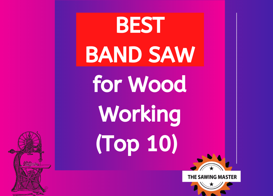Best Band Saw for WoodWorking: TOP 10 Bandsaw for Money (2021)
